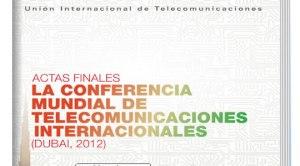 Actas Finales: LA CONFERENCIA MUNDIAL DE TELECOMUNICACIONES INTERNACIONALES (Dubai, 2012)