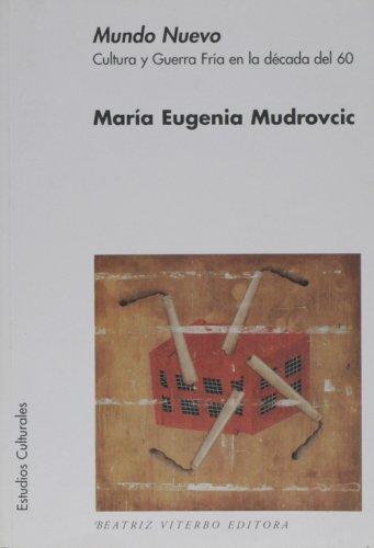 Mundo Nuevo. Cultura y Guerra Fría en la década del 60 (PDF). Por María Eugenia Mudrovcic